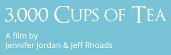 3,000 Cups of Tea – A film by Jennifer Jordan & Jeff Rhoads