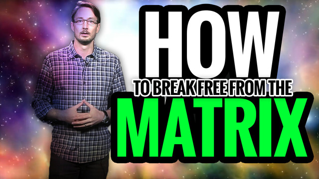 How to Break Free from the Matrix