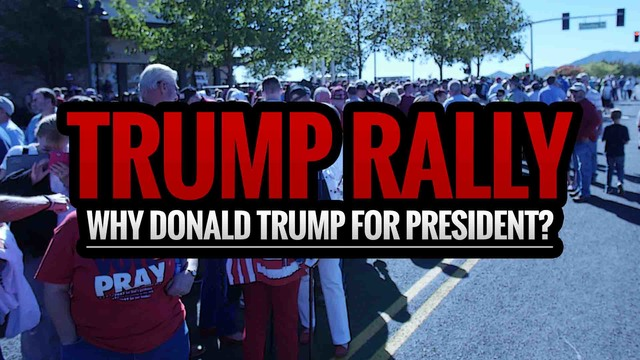 TRUMP RALLY: Why Donald Trump for President?