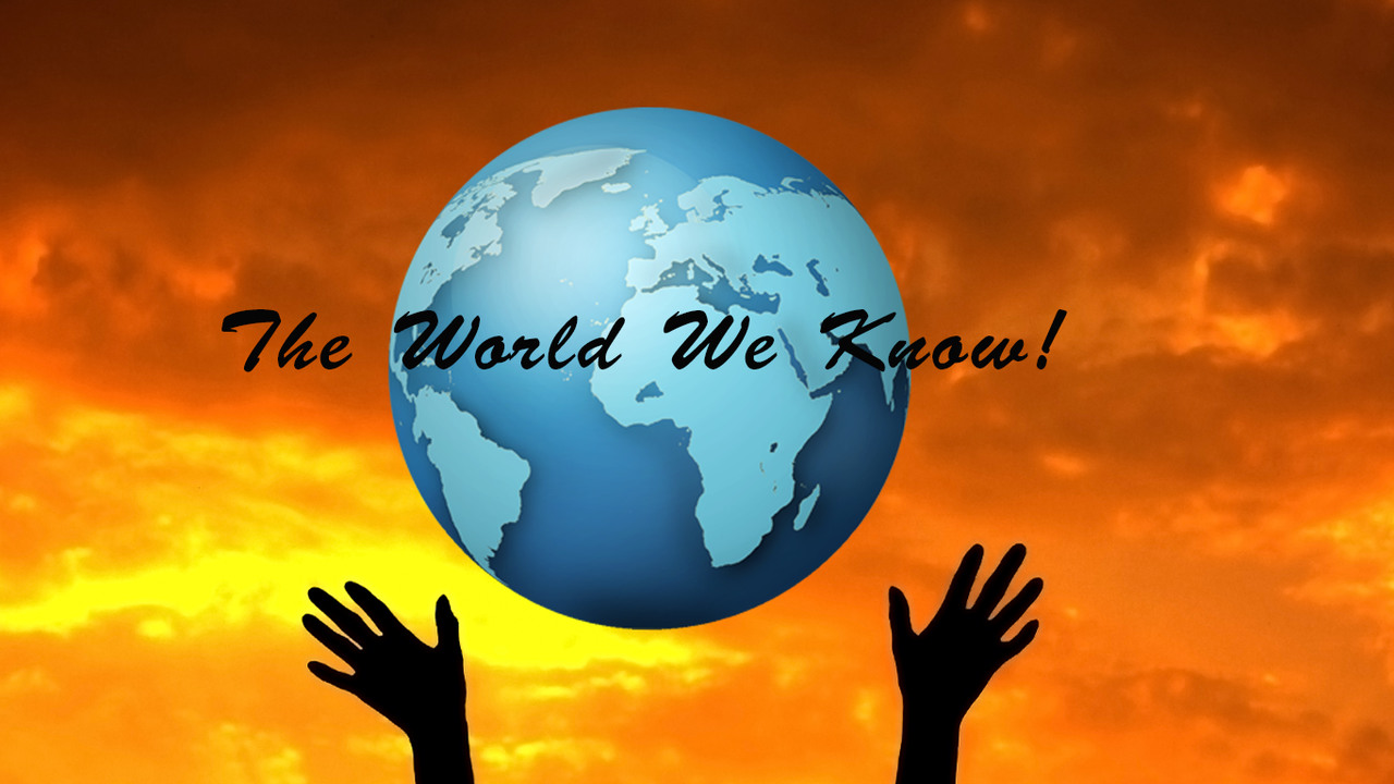 The World We Know!
