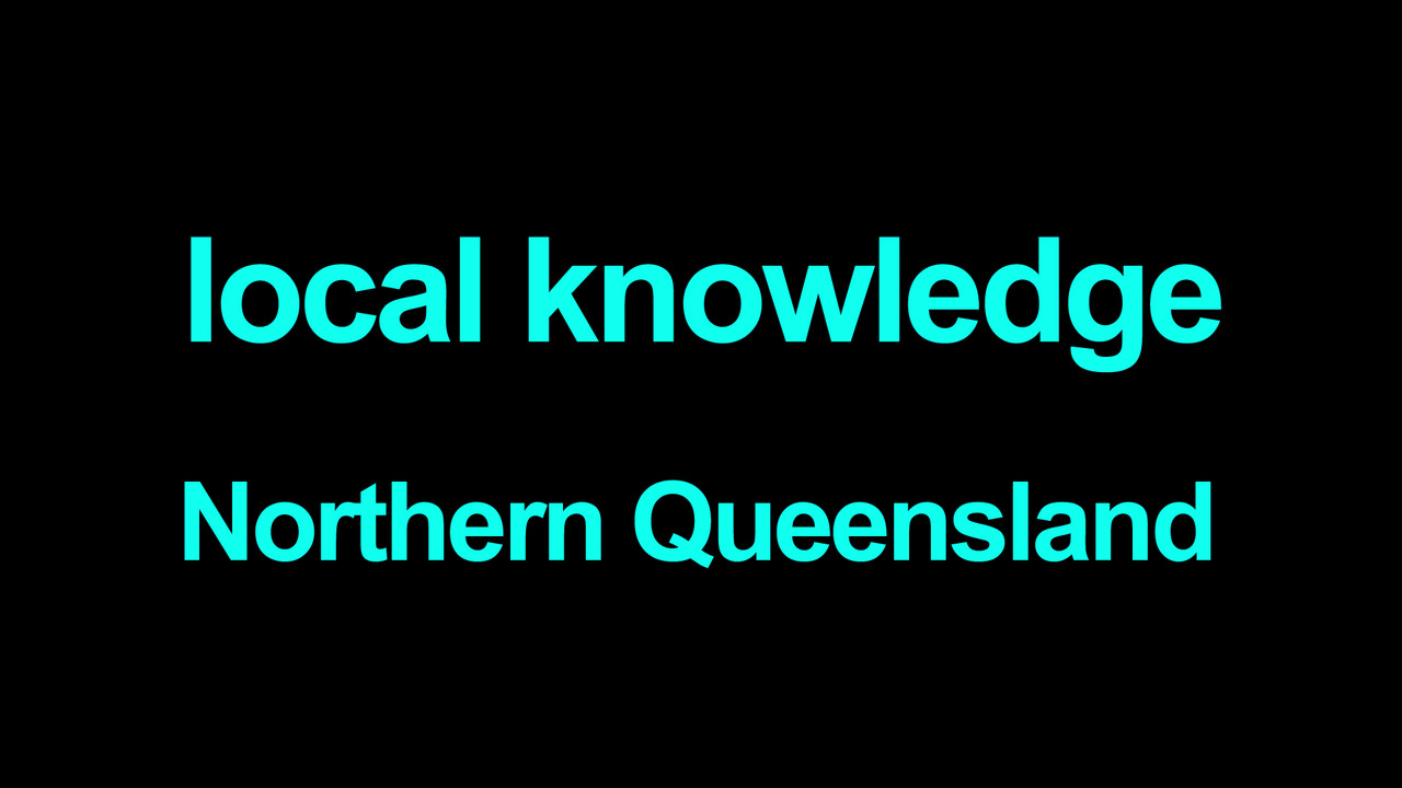 Local knowledge Northern Queensland