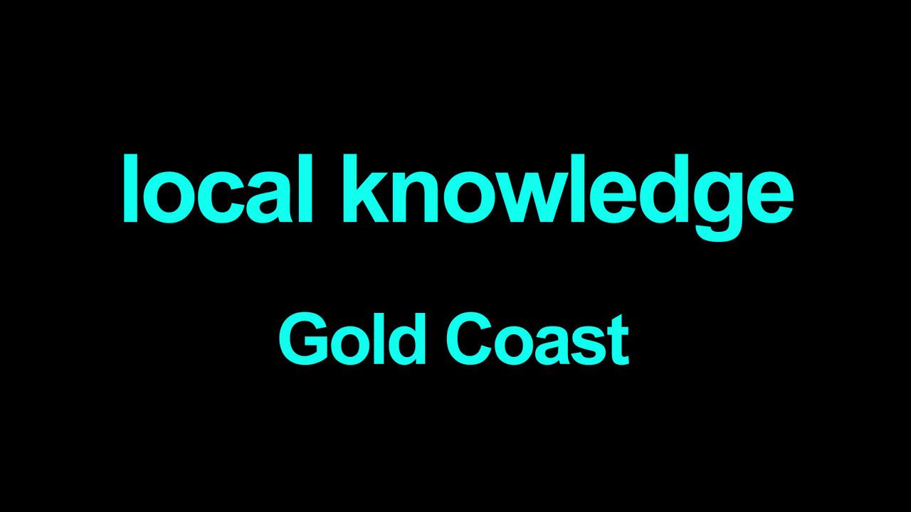 Local knowledge Gold Coast