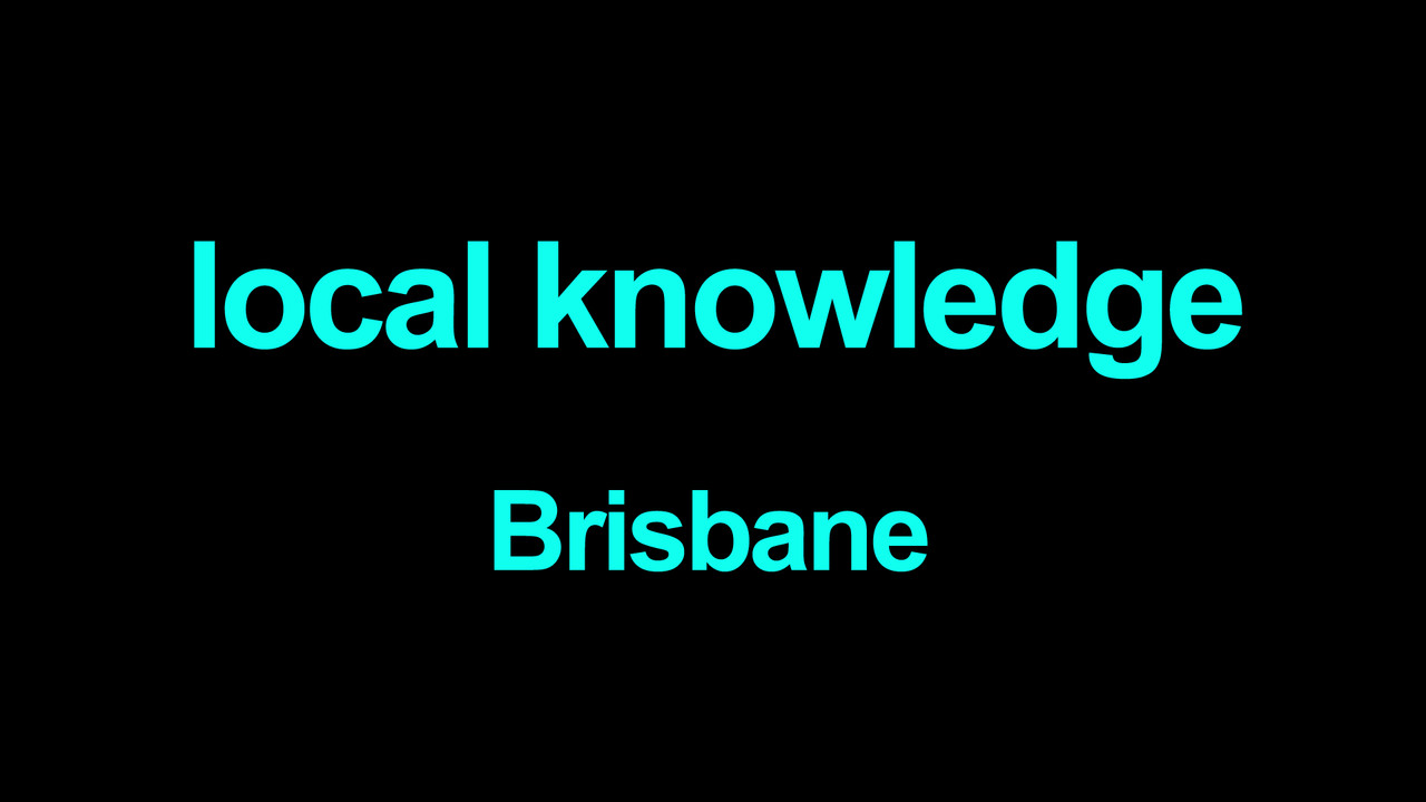 Local knowledge Brisbane