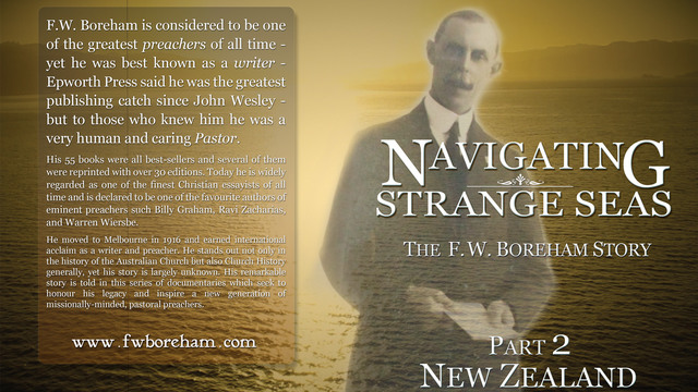 NAVIGATING STRANGE SEAS - The F.W. Boreham Story, Part 2, New Zealand